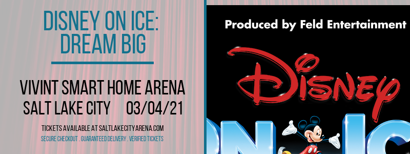 Disney On Ice: Dream Big at Vivint Smart Home Arena