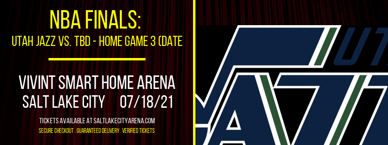 NBA Finals: Utah Jazz vs. TBD - Home Game 3 (Date: TBD - If Necessary) [CANCELLED] at Vivint Smart Home Arena